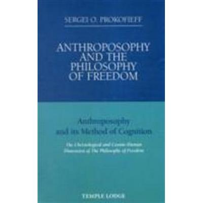 Anthroposophy and the Philosophy of Freedom: Anthroposophy and Its Method of Cognition: The Christological and Socmic-Human Dimension of the Philosoph (Häftad, 2009)