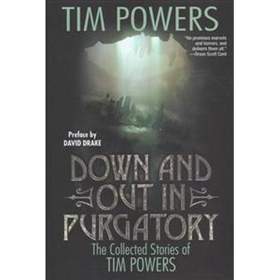 Down and Out in Purgatory: The Collected Stories of Tim Powers (Inbunden, 2017)