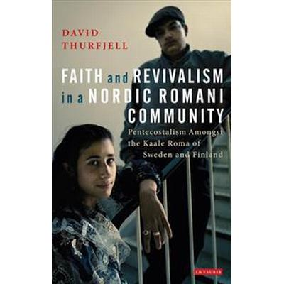 Faith and Revivalism in a Nordic Romani Community (Inbunden, 2013)