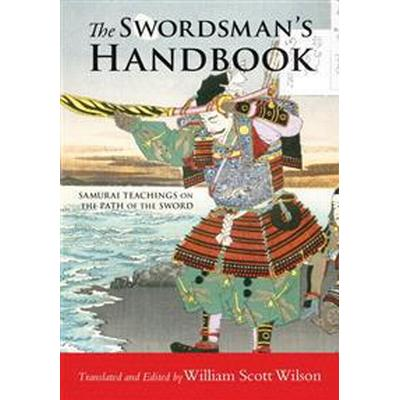 The Swordsman's Handbook: Samurai Teachings on the Path of the Sword (Häftad, 2014)