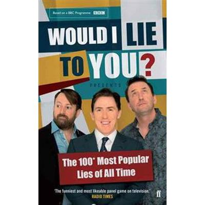 Would I Lie To You? Presents The 100 Most Popular Lies of All Time (Inbunden, 2015)
