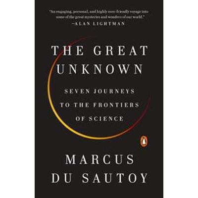 The Great Unknown: Seven Journeys to the Frontiers of Science (Inbunden, 2017)