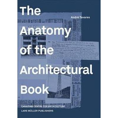 The Anatomy of the Architectural Book (Inbunden, 2016)