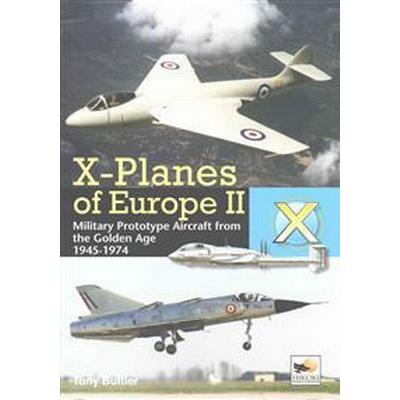 X-Planes of Europe II: Military Prototype Aircraft from the Golden Age 1945-1974 (Inbunden, 2016)