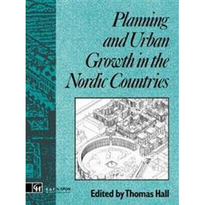 Planning and Urban Growth in the Nordic Countries (Inbunden, 1991)