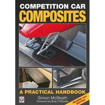 Competition Car Composites: A Practical Handbook (Revised 2nd Edition) (Inbunden, 2016)