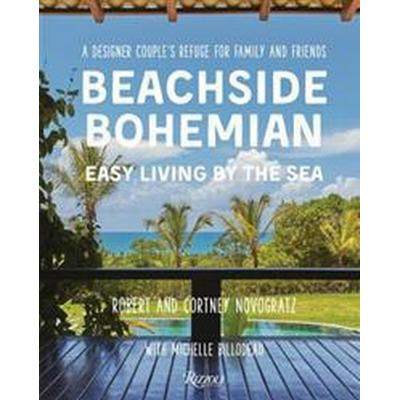Beachside Bohemian: Easy Living by the Sea - A Designer Couple's Refuge for Family and Friends (Inbunden, 2016)