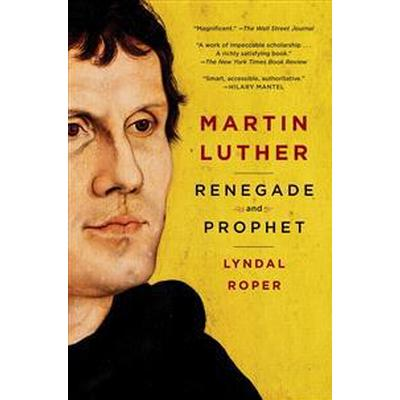 Martin Luther: Renegade and Prophet (Häftad, 2018)