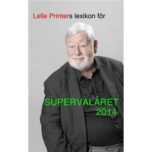 Lelle Printers lexikon för supervalåret 2014 (Häftad, 2014)