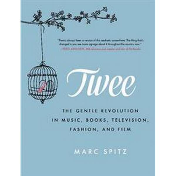 Twee: The Gentle Revolution in Music, Books, Television, Fashion, and Film (Häftad, 2014)