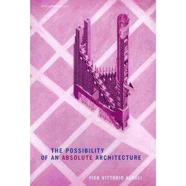 The Possibility of an Absolute Architecture (Häftad, 2011)