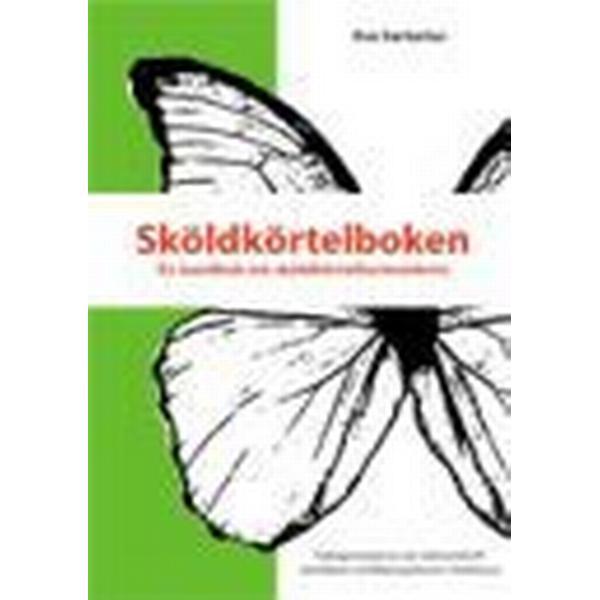 Sköldkörtelboken: en handbok om sköldkörtelhormonbrist (Häftad, 2010)
