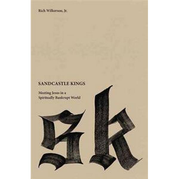 Sandcastle Kings: Meeting Jesus in a Spiritually Bankrupt World (Häftad, 2015)