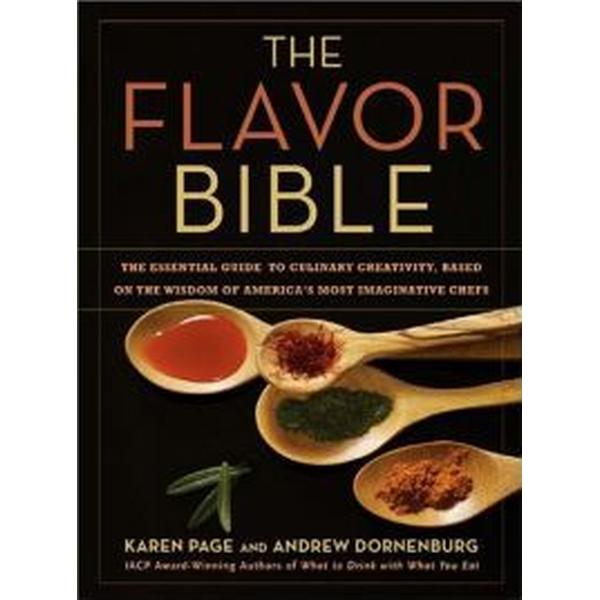 The Flavor Bible: The Essential Guide to Culinary Creativity, Based on the Wisdom of America's Most Imaginative Chefs (Inbunden, 2008)