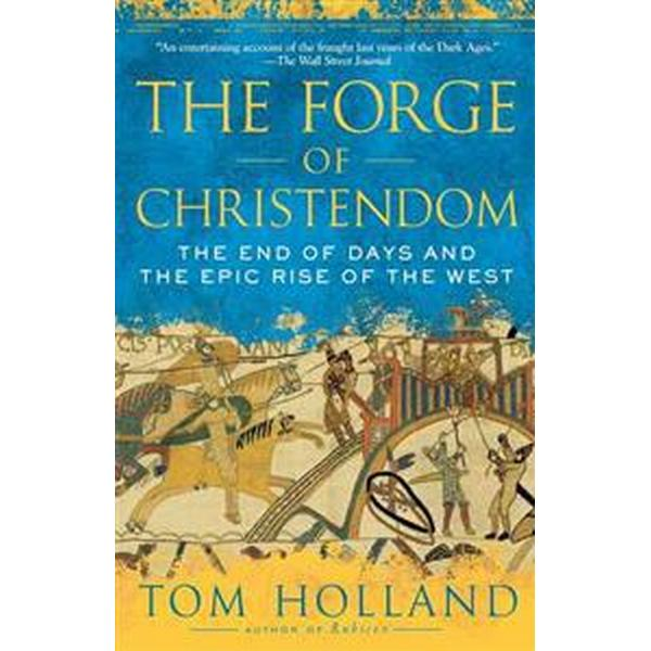 The Forge of Christendom: The End of Days and the Epic Rise of the West (Häftad, 2010)
