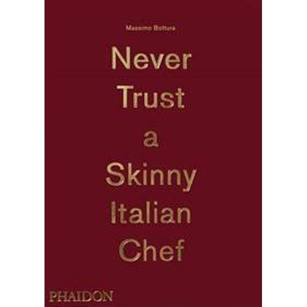 Massimo Bottura: Never Trust A Skinny Italian Chef (Inbunden, 2014)