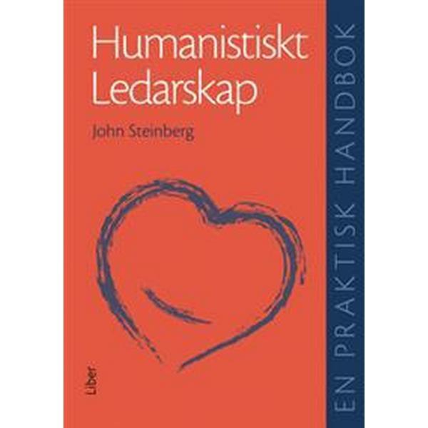 Humanistiskt ledarskap - En praktisk handbok (Inbunden, 2008)