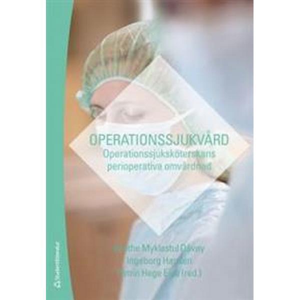 Operationssjukvård: operationssjuksköterskans perioperativa omvårdnad (Häftad, 2012)
