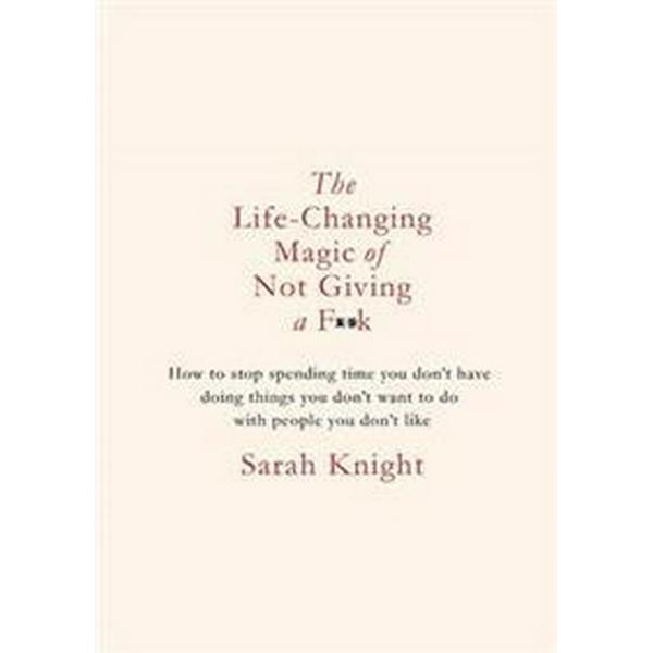 Life-Changing Magic of Not Giving a F**k (Inbunden, 2015)