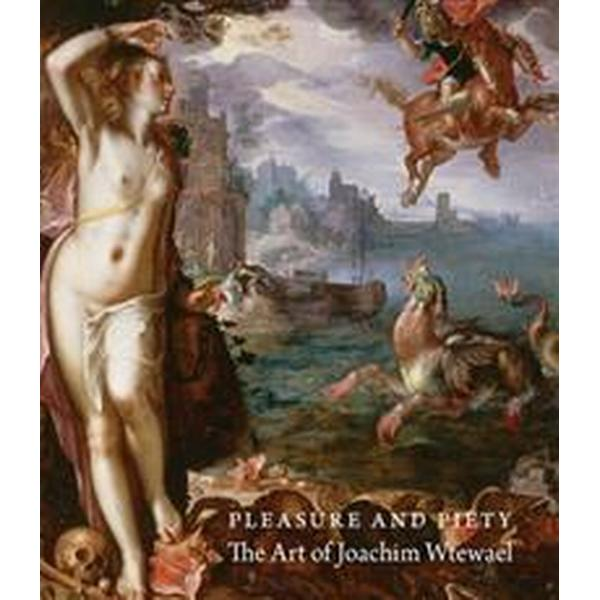 Pleasure and Piety: The Art of Joachim Wtewael (Inbunden, 2015)
