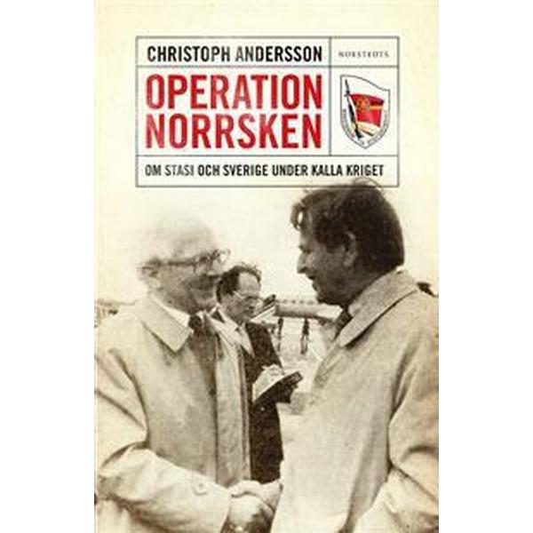 Operation Norrsken - Om Stasi och Sverige under kalla kriget (E-bok, 2013)