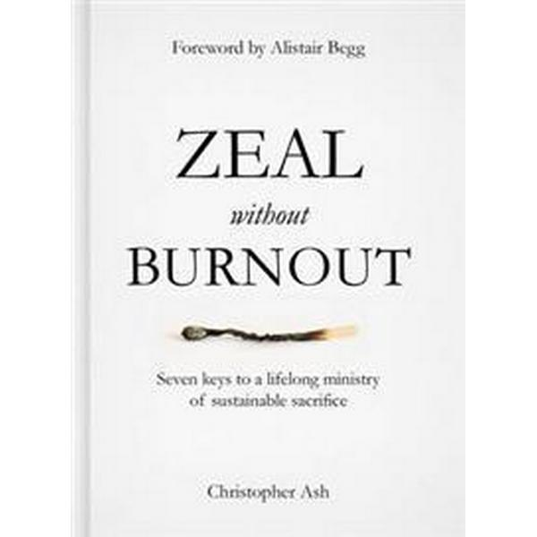 Zeal Without Burnout: Seven Keys to a Lifelong Ministry of Sustainable Sacrifice (Inbunden, 2016)
