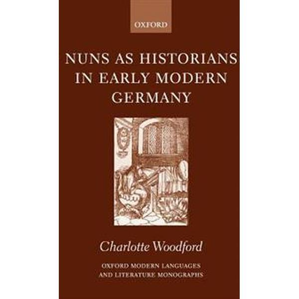 Nuns as Historians in Early Modern Germany (Inbunden, 2002)