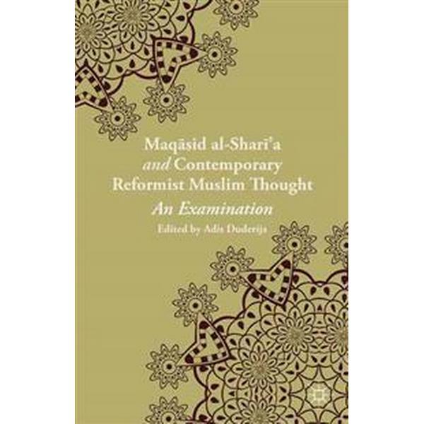 Maqasid al-Shari'a and Contemporary Reformist Muslim Thought (Inbunden, 2014)