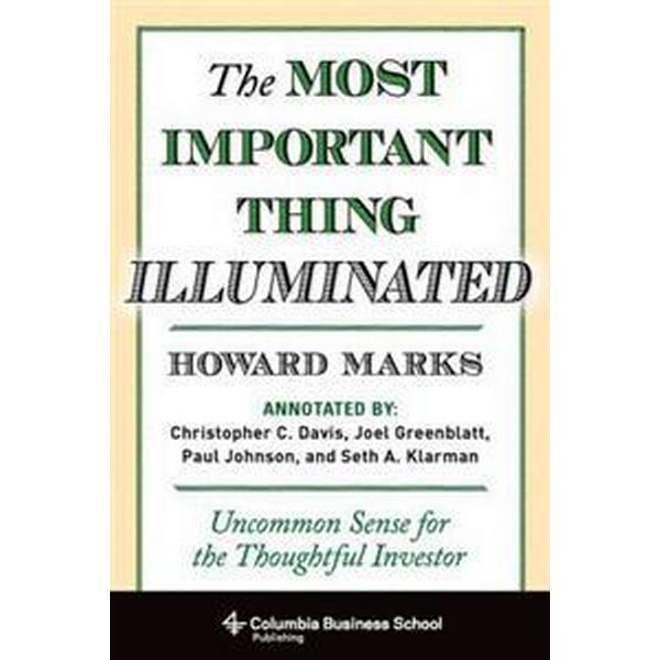 The Most Important Thing Illuminated: Uncommon Sense for the Thoughtful Investor (Inbunden, 2013)