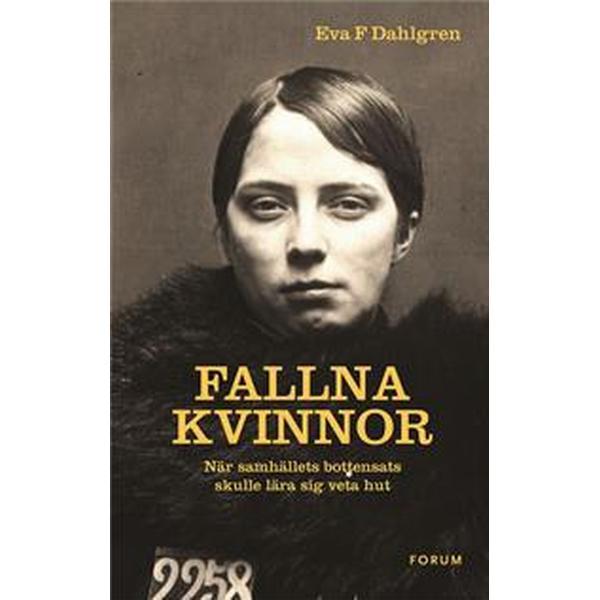 Fallna kvinnor: När samhällets bottensats skulle lära sig veta hut (E-bok, 2013)
