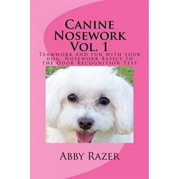 Canine Nosework Vol. 1: Teamwork and Fun with Your Dog, Nosework Basics to the Odor Recognition Test (Häftad, 2014)