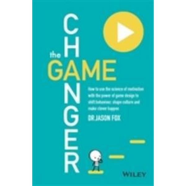 The Game Changer: How to Use the Science of Motivation with the Power of Game Design to Shift Behaviour, Shape Culture and Make Clever H (Häftad, 2014)