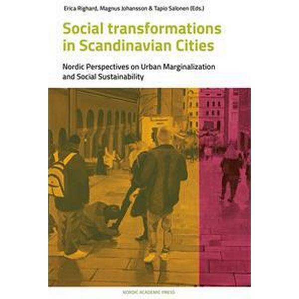 Social Transformations in Scandinavian Cities: Nordic Perspectives on Urban Marginalisation and Social Sustainability (Inbunden, 2016)