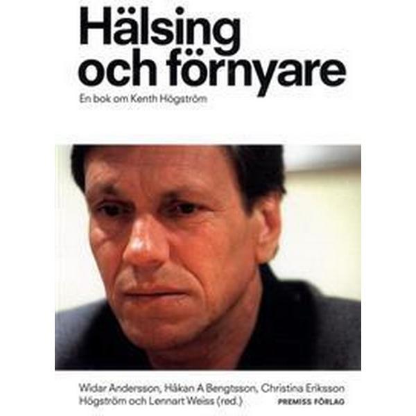 Hälsing och förnyare: en bok om Kenth Högström (Danskt band, 2016)