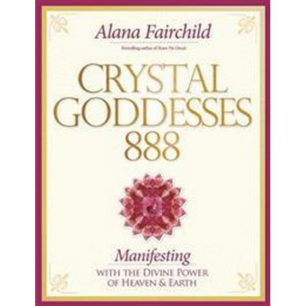 Crystal Goddessess 888: Manifesting with the Divine Power of Heaven & Earth (Inbunden, 2015)