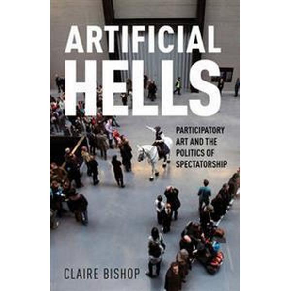 Artificial Hells: Participatory Art and the Politics of Spectatorship (Häftad, 2012)