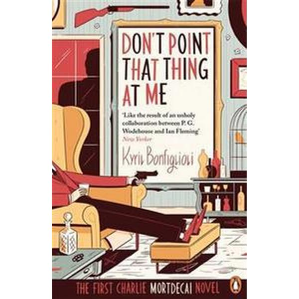 Dont point that thing at me - the first charlie mortdecai novel (Pocket, 2014)