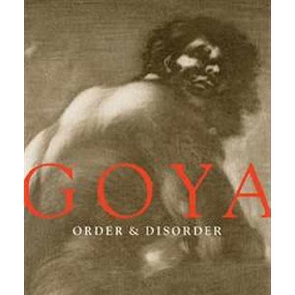 Goya Order & Disorder (Inbunden, 2014)