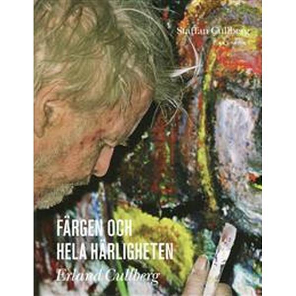 Färgen och hela härligheten Erland Cullberg (Inbunden, 2008)