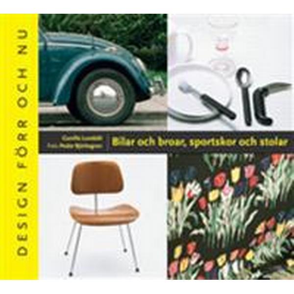 Bilar och broar, sportskor och stolar - Design förr och nu (Inbunden, 2005)