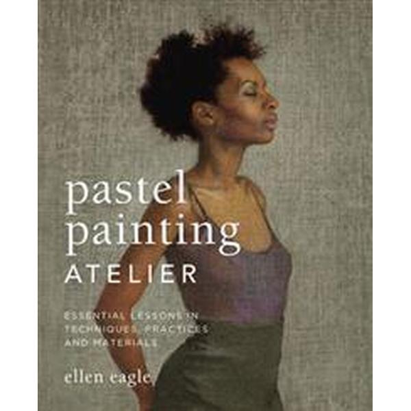 Pastel Painting Atelier (Inbunden, 2013)