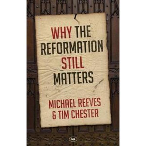 Why the Reformation Still Matters? (Häftad, 2016)