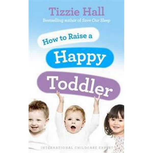 How to Raise a Happy Toddler (Häftad, 2011)