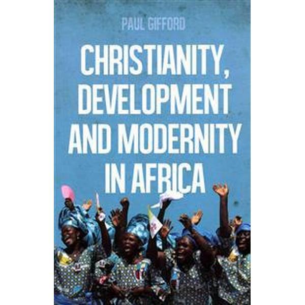 Christianity, Development and Modernity in Africa (Häftad, 2015)