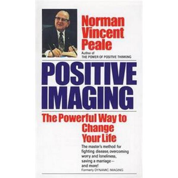 Positive Imaging: The Powerful Way to Change Your Life (Pocket, 1985)