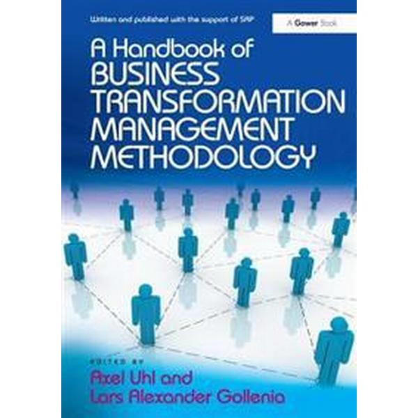 A Handbook of Business Transformation Management Methodology (Inbunden, 2012)