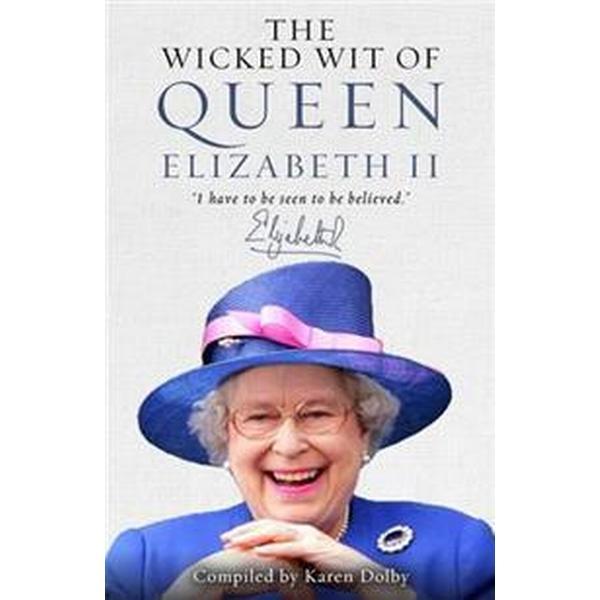 The Wicked Wit of Queen Elizabeth II (Inbunden, 2015)