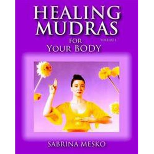 Healing Mudras for Your Body: Yoga for Your Hands (Häftad, 2013)