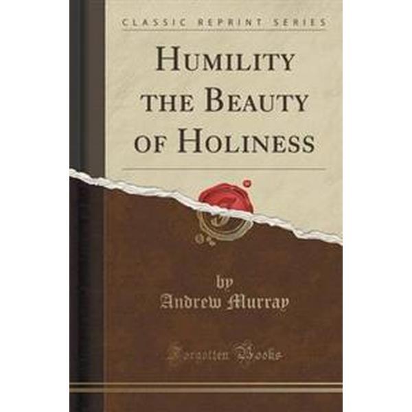 Humility the Beauty of Holiness (Classic Reprint) (Häftad, 2015), Häftad