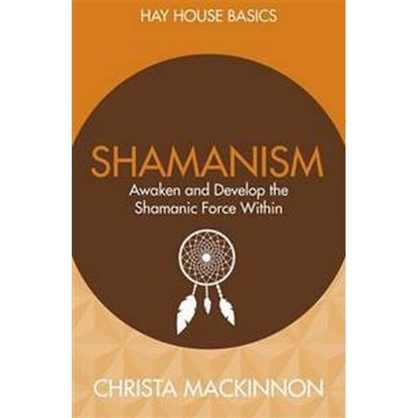 Shamanism: Awaken and Develop the Shamanic Force Within (Häftad, 2016)